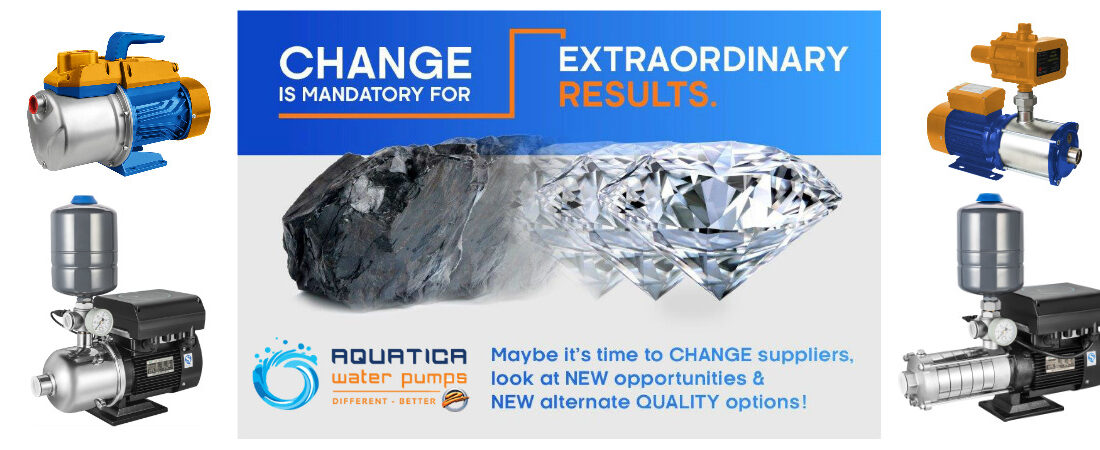CHANGE IS MANDATORY WITH EXTRAORDINARY RESULTS AT AQUATICA WATER PUMPS